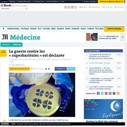 La guerre contre les «superbactéries» est déclarée