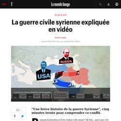 La guerre civile syrienne expliquée en vidéo