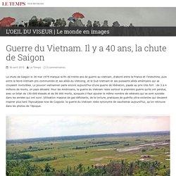 Guerre du Vietnam. Il y a 40 ans, la chute de Saigon – L'OEIL DU VISEUR