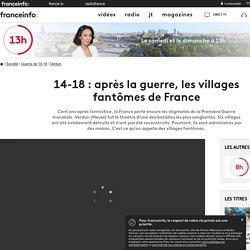 14-18 : après la guerre, les villages fantômes de France