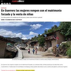 En Guerrero las mujeres rompen con el matrimonio forzado y la venta de niñas - Plumas Atómicas