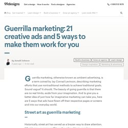 Guerrilla marketing: 21 creative ads and 5 ways to make them work for you