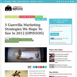 5 Guerrilla Marketing Strategies We Hope To See In 2012 [OPINION]