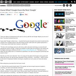 Guess What? Google Fears the Next 'Google' | Epicenter | Wired.c