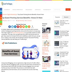 Top Guest Posting Service Benefits: Know It Here