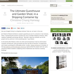 The Ultimate Guesthouse and Garden Shed, in a Shipping Container Gardenista