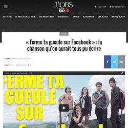 «Ferme ta gueule sur Facebook»: la chanson qu'on aurait tous pu écrire