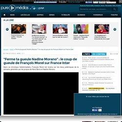 """""""Ferme ta gueule Nadine Morano"""" : le coup de gueule de François Morel sur France Inter"""