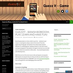 GuezzIt – Banish Boredom, Play, Learn and Have Fun!