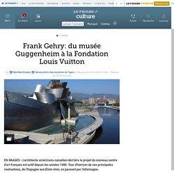 Frank Gehry: du musée Guggenheim à la Fondation Louis Vuitton