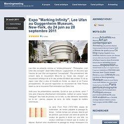 Expo «Marking Infinity, Lee Ufan au Guggenheim Museum, New-York, du 24 juin au 28 septembre 2011