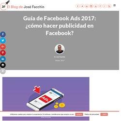 Guía de Facebook Ads 2017 ¿cómo hacer publicidad en Facebook?