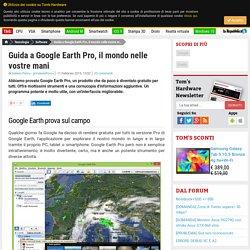 Guida a Google Earth Pro, il mondo nelle vostre mani