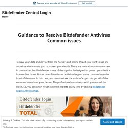 Guidance to Resolve Bitdefender Antivirus Common issues – Bitdefender Central Login