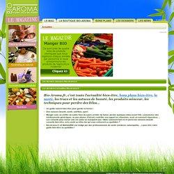 Guide bien-être, astuce de beauté, actu santé, bon plan shopping : Bio-Aroma.fr