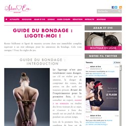 Guide du bondage : ligote-moi ! - Magazine Adam et Eve