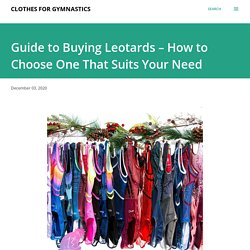 Guide to Buying Leotards – How to Choose One That Suits Your Need