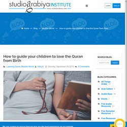 How to guide your children to love the Quran from Birth