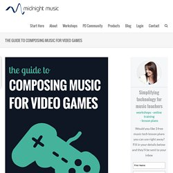 The Guide To Composing Music For Video Games