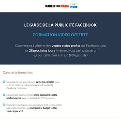 LE GUIDE DE LA PUBLICITÉ FACEBOOK marketingmania