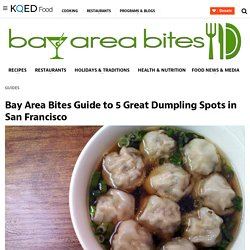 Guide to 5 Great Dumpling Spots in San Francisco