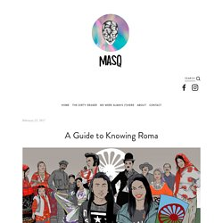A Guide to Knowing Roma — Masq Magazine