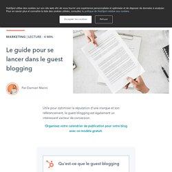 Le guide pour se lancer dans le guest blogging