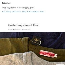 Guide: Loopwheeled Tees – Brian Lee