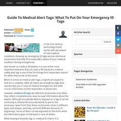 Guide To Medical Alert Tags: What To Put On Your Emergency ID Tags