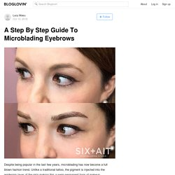 A Step By Step Guide To Microblading Eyebrows