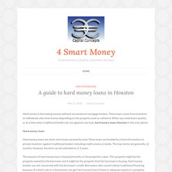 A guide to hard money loans in Houston – 4 Smart Money