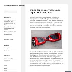 Guide for proper usage and repair of hover board – smartbalanceboardfixblog