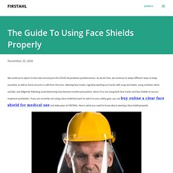 The Guide To Using Face Shields Properly