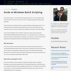 Guide to Windows Batch Scripting - /* steve jansen */