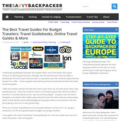 The Best Travel Guides For Budget Travelers: Travel Guidebooks, Online Travel Guides & MoreGuide to Budget Backpacking in Europe