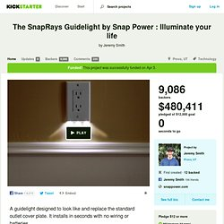 The SnapRays Guidelight by Snap Power : Illuminate your life by Jeremy Smith