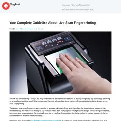 Your Complete Guideline About Live Scan Fingerprinting
