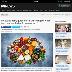 Meat and dairy guidelines have changed. What and how much should we now eat? - Health - ABC News