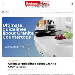 Ultimate guidelines about Granite Countertops
