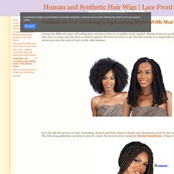 Guidelines For Creating Long Lasting Styles With Marley Twists - Human and Synthetic Hair Wigs