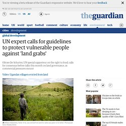 UN expert calls for guidelines to protect vulnerable people against 'land grabs'