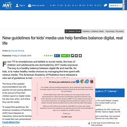 New guidelines for kids' media use help families balance digital, real life