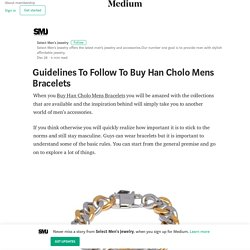 Guidelines To Follow To Buy Han Cholo Mens Bracelets
