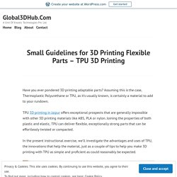 Small Guidelines for 3D Printing Flexible Parts – TPU 3D Printing – Global3DHub.Com