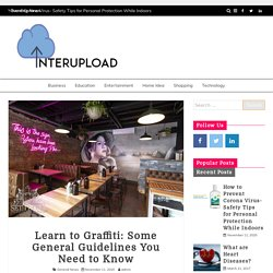 Learn to Graffiti: Some General Guidelines You Need to Know – Upload Latest News and Story on Interupload.com