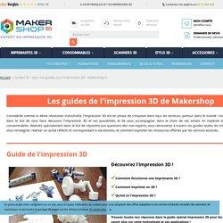 Guides 3D - tous nos guides sur l'impression 3D - Makershop.fr
