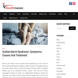 Guillain-Barré Syndrome- Symptoms, Causes And Treatment
