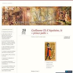 Guillaume IX d'Aquitaine, le «prince poète