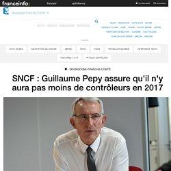 SNCF : Guillaume Pepy assure qu'il n'y aura pas moins de contrôleurs en 2017 ...