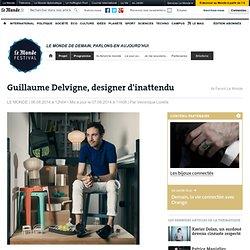 Guillaume Delvigne, designer d'inattendu